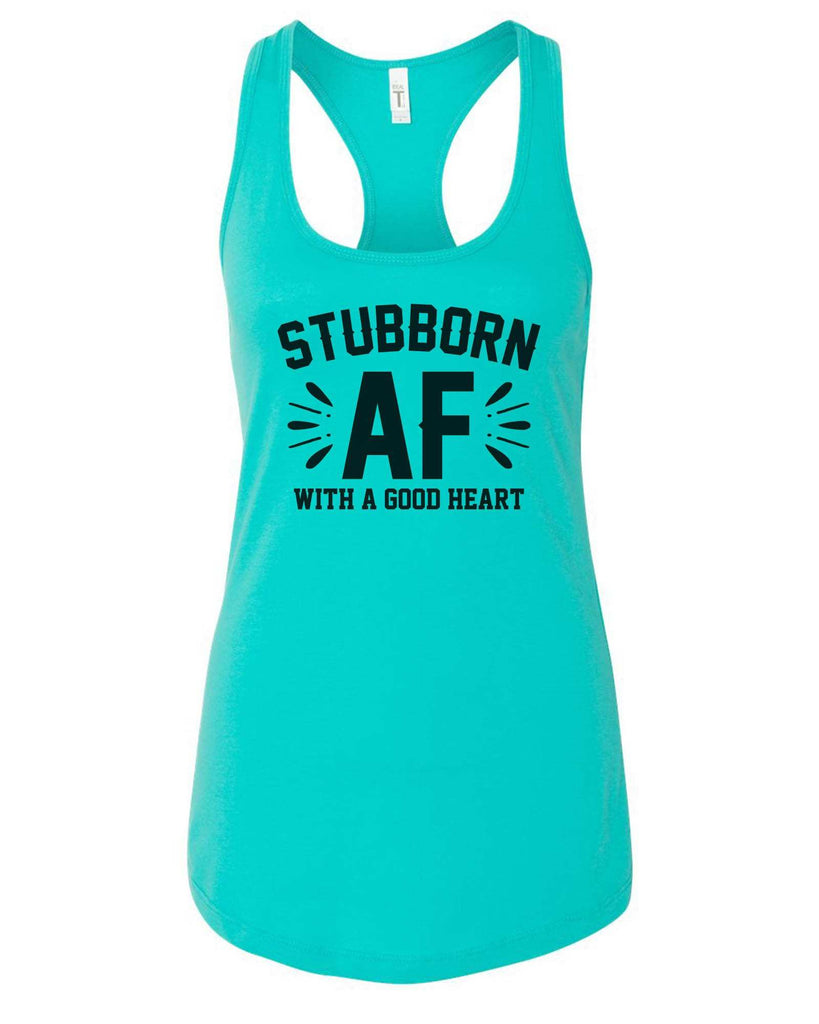 Womens Stubborn AF With A Good Heart Grapahic Design Fitted Tank Top Funny Shirt Small / Sky Blue