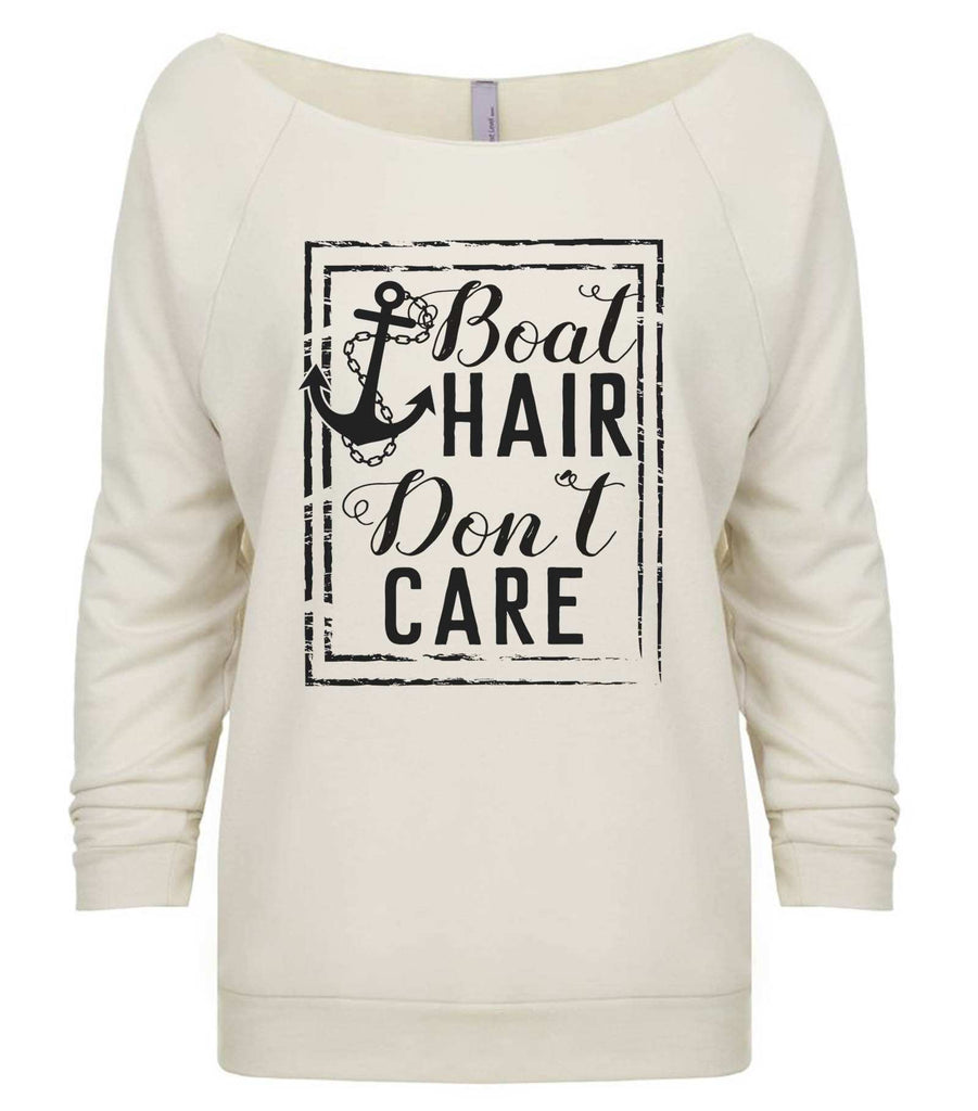 Boat Hair Don'T Care 3/4 Sleeve Raw Edge French Terry Cut - Dolman Style Very Trendy Funny Shirt Small / Beige
