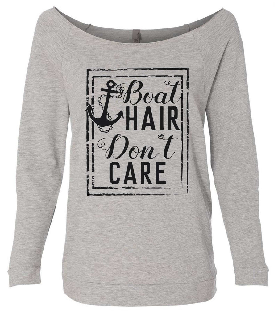 Boat Hair Don'T Care 3/4 Sleeve Raw Edge French Terry Cut - Dolman Style Very Trendy Funny Shirt Small / Grey