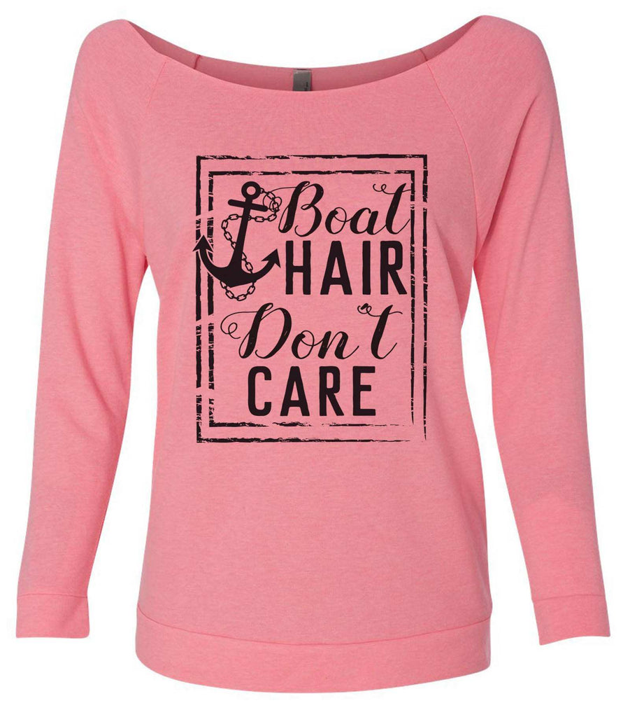 Boat Hair Don'T Care 3/4 Sleeve Raw Edge French Terry Cut - Dolman Style Very Trendy Funny Shirt Small / Pink