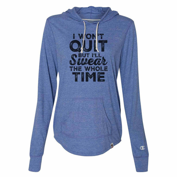 I Won't Quit But I'Ll Swear The Whole Time - Womens Champion Brand Hoodie - Hooded Sweatshirt Funny Shirt Small / Blue