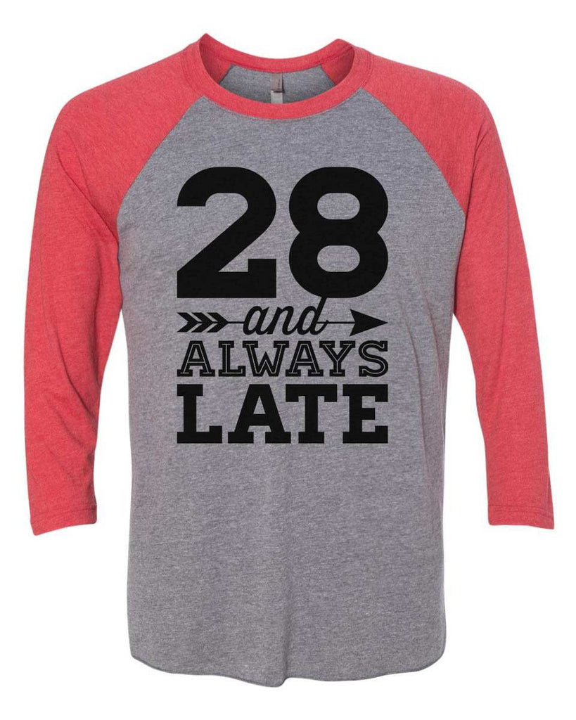 28 And Always Late - Raglan Baseball Tshirt- Unisex Sizing 3/4 Sleeve Funny Shirt X-Small / Grey/ Red Sleeve
