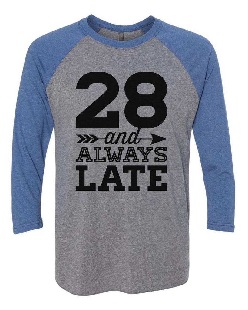 28 And Always Late - Raglan Baseball Tshirt- Unisex Sizing 3/4 Sleeve Funny Shirt X-Small / Grey/ Blue Sleeve
