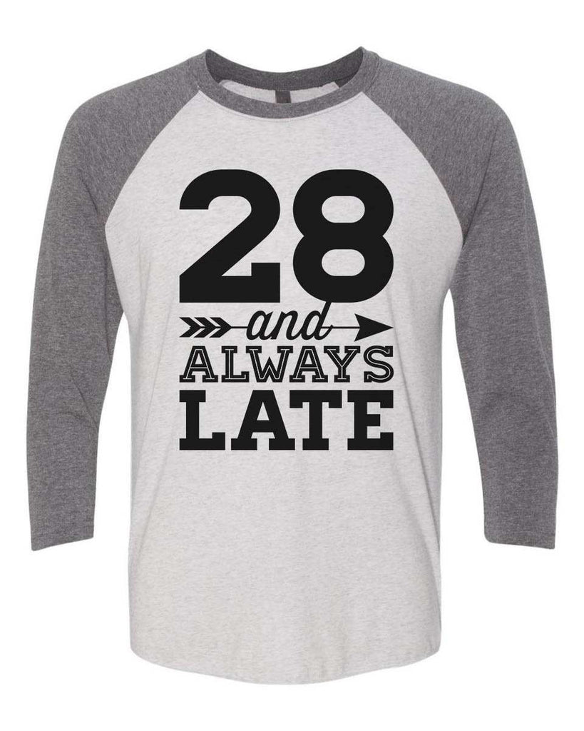 28 And Always Late - Raglan Baseball Tshirt- Unisex Sizing 3/4 Sleeve Funny Shirt X-Small / White/ Grey Sleeve