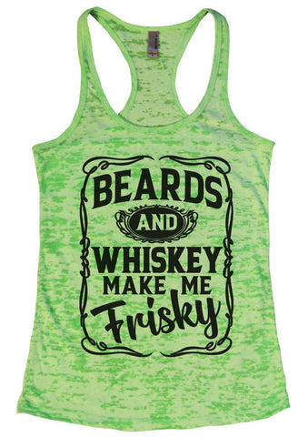 Beards and Whiskey Make Me Frisky Burnout Tank Top By Funny Threadz