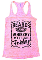 Beards and Whiskey Make Me Frisky Burnout Tank Top By Funny Threadz Funny Shirt Small / Light Pink