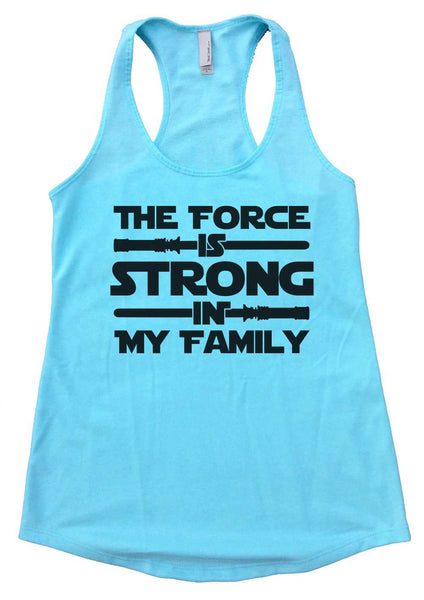 The Force is Strong in My Family Womens Workout Tank Top Funny Shirt Small / Cancun Blue