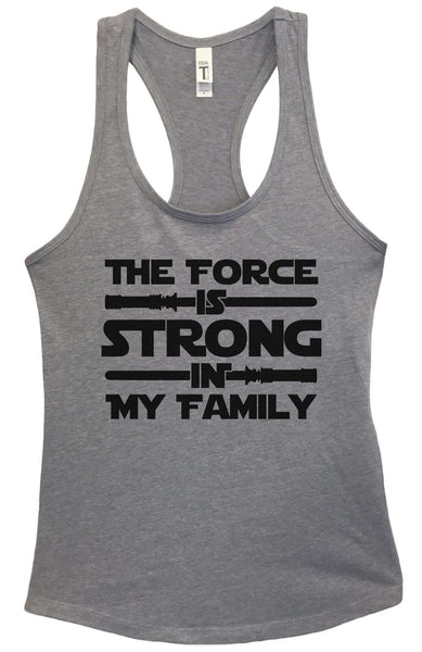 The Force is Strong in My Family Grapahic Design Fitted Tank Top Funny Shirt Small / Heather Grey