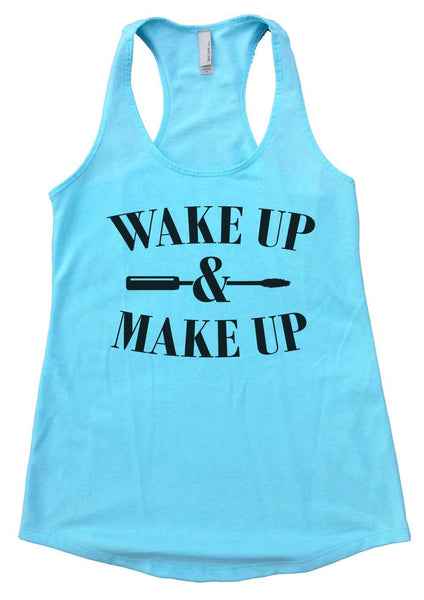 Wake up and makeup Womens Workout Tank Top Funny Shirt Small / Cancun Blue