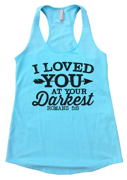 I loved you at your darkest Womens Workout Tank Top Funny Shirt Small / Cancun Blue