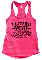 I loved you at your darkest Womens Workout Tank Top Funny Shirt Small / Hot Pink