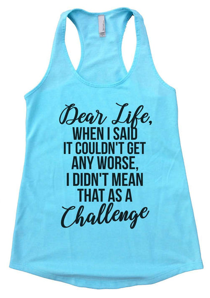 Dear life, when I said it couldn't get any worse, I didn't mean that as a challenge Womens Workout Tank Top Funny Shirt Small / Cancun Blue