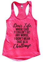 Dear life, when I said it couldn't get any worse, I didn't mean that as a challenge Womens Workout Tank Top Funny Shirt Small / Hot Pink