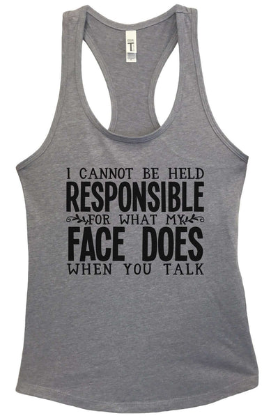 I Cannot be held responsible for what my face does when you talk Grapahic Design Fitted Tank Top Funny Shirt Small / Heather Grey