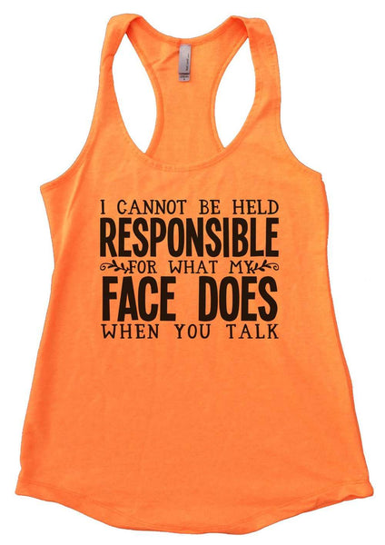 I Cannot be held responsible for what my face does when you talk Womens Workout Tank Top Funny Shirt