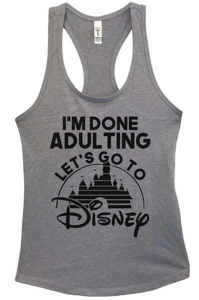 I'm Done Adulting, Let's Go To Disney Grapahic Design Fitted Tank Top Funny Shirt Small / Heather Grey