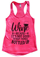 Wine Because It's Not Good To Keep Things Bottled Up Womens Workout Tank Top Funny Shirt Small / Hot Pink