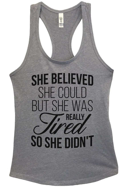 She believed she could but she was really tired, so she didn't Grapahic Design Fitted Tank Top Funny Shirt Small / Heather Grey