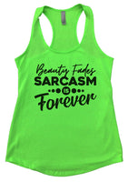 Beauty Fades Sarcasm Is Forever Womens Workout Tank Top Funny Shirt Small / Neon Green