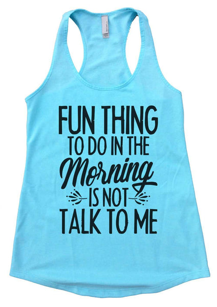 Fun thing to do in the morning is not talk to me Womens Workout Tank Top Funny Shirt Small / Cancun Blue