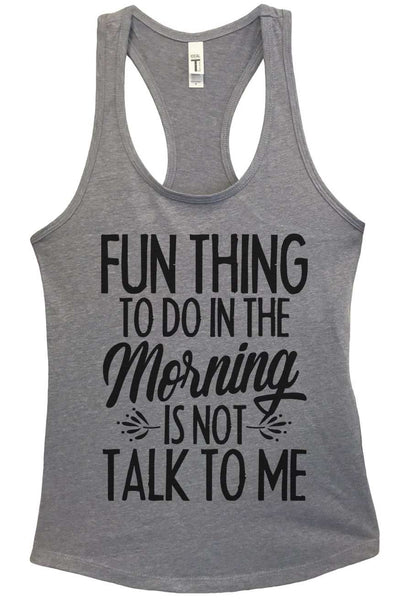 Fun thing to do in the morning is not talk to me Grapahic Design Fitted Tank Top Funny Shirt Small / Heather Grey