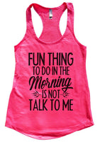 Fun thing to do in the morning is not talk to me Womens Workout Tank Top Funny Shirt Small / Hot Pink