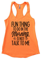 Fun thing to do in the morning is not talk to me Womens Workout Tank Top Funny Shirt Small / Neon Orange