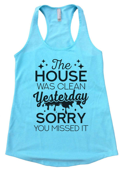 The House was Clean Yesterday Sorry You Missed it Womens Workout Tank Top Funny Shirt Small / Cancun Blue