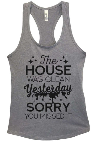 The House was Clean Yesterday Sorry You Missed it Grapahic Design Fitted Tank Top
