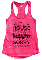 The House was Clean Yesterday Sorry You Missed it Womens Workout Tank Top Funny Shirt Small / Hot Pink