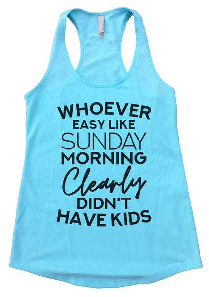 Whoever said easy like Sunday morning clearly didn't have kids Womens Workout Tank Top Funny Shirt Small / Cancun Blue