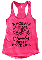 Whoever said easy like Sunday morning clearly didn't have kids Womens Workout Tank Top Funny Shirt Small / Hot Pink