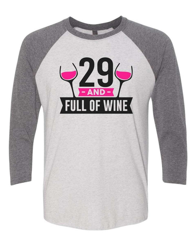 29 And Full Of Wine - Raglan Baseball Tshirt- Unisex Sizing 3/4 Sleeve Funny Shirt X-Small / White/ Grey Sleeve
