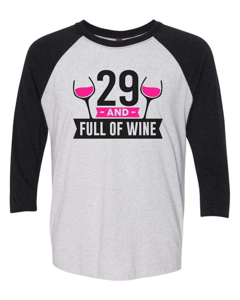 29 And Full Of Wine - Raglan Baseball Tshirt- Unisex Sizing 3/4 Sleeve Funny Shirt X-Small / White/ Black Sleeve