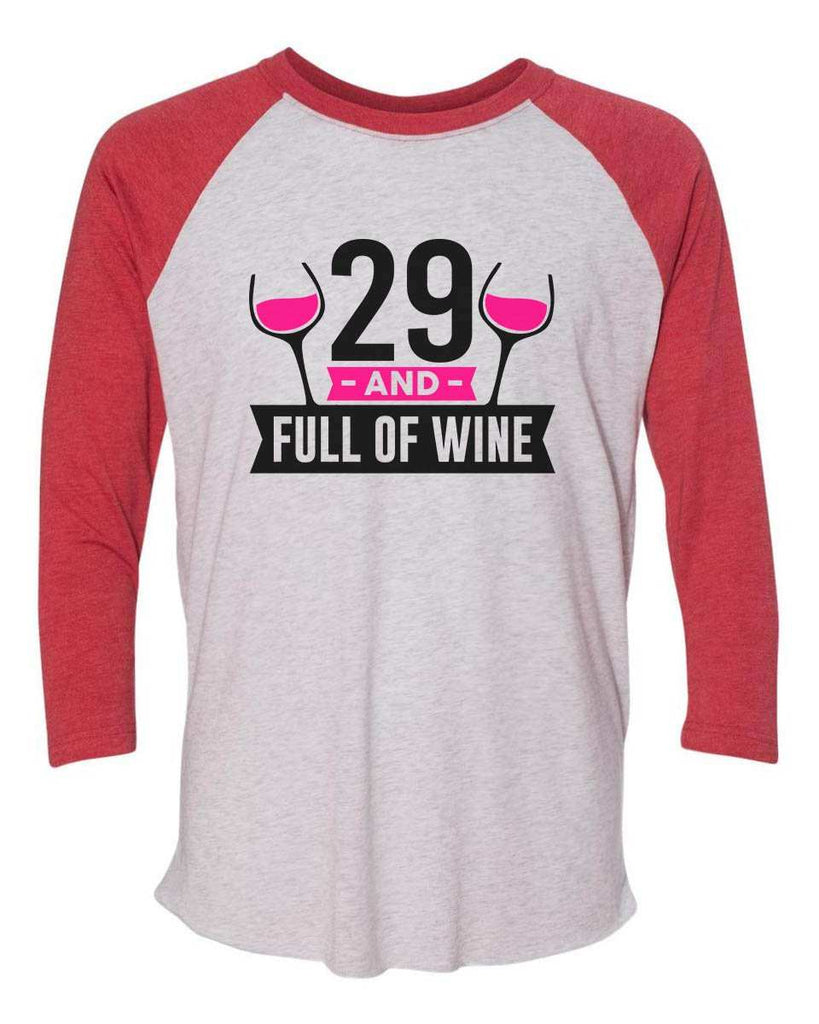 29 And Full Of Wine - Raglan Baseball Tshirt- Unisex Sizing 3/4 Sleeve Funny Shirt X-Small / White/ Red Sleeve
