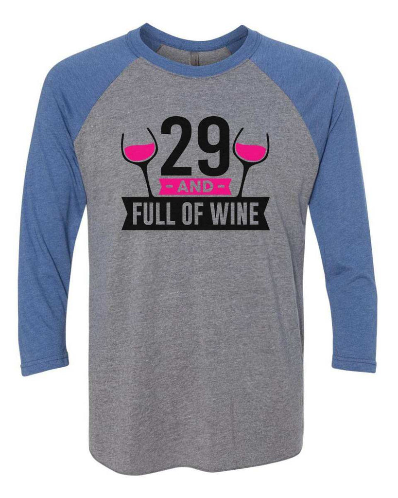 29 And Full Of Wine - Raglan Baseball Tshirt- Unisex Sizing 3/4 Sleeve Funny Shirt X-Small / Grey/ Blue Sleeve
