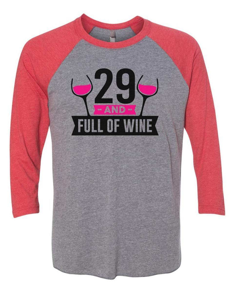 29 And Full Of Wine - Raglan Baseball Tshirt- Unisex Sizing 3/4 Sleeve Funny Shirt X-Small / Grey/ Red Sleeve