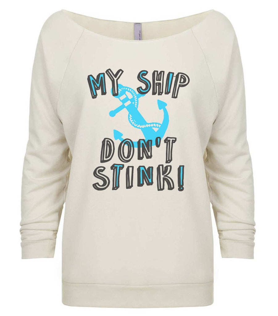 My Ship Don't Stink! 3/4 Sleeve Raw Edge French Terry Cut - Dolman Style Very Trendy Funny Shirt Small / Beige
