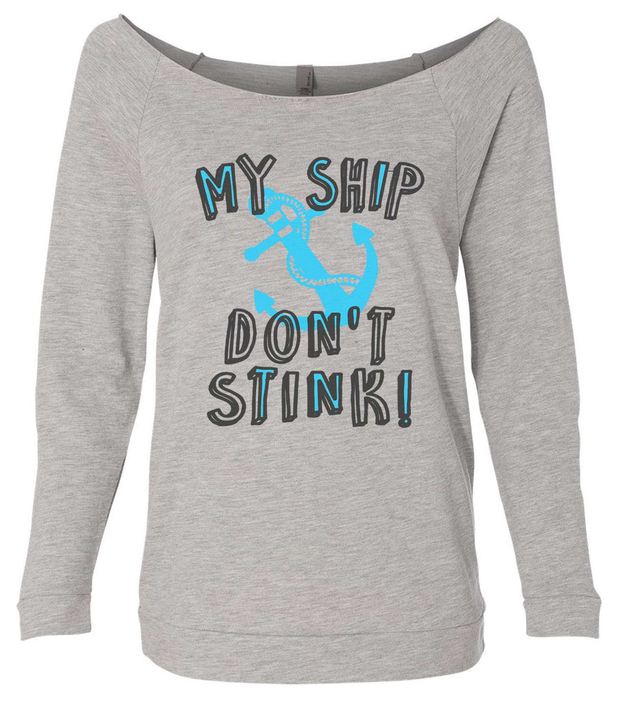 My Ship Don't Stink! 3/4 Sleeve Raw Edge French Terry Cut - Dolman Style Very Trendy Funny Shirt Small / Grey