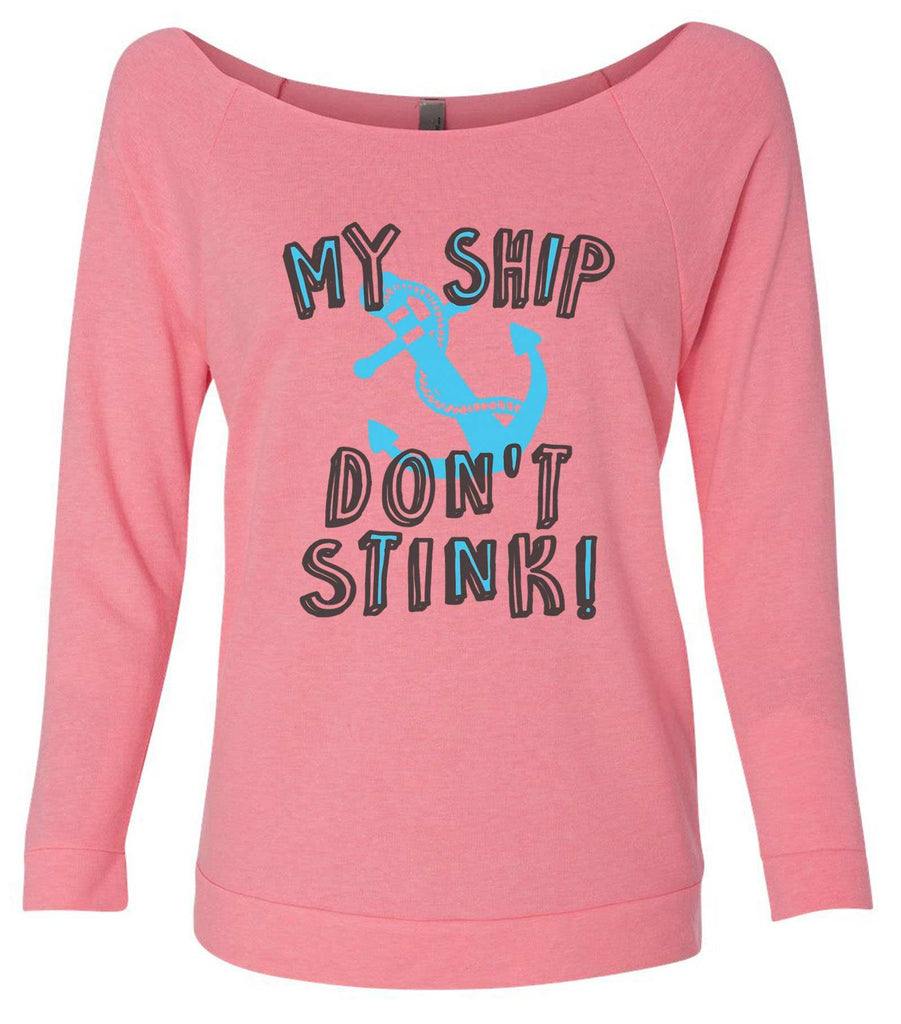 My Ship Don't Stink! 3/4 Sleeve Raw Edge French Terry Cut - Dolman Style Very Trendy Funny Shirt Small / Pink