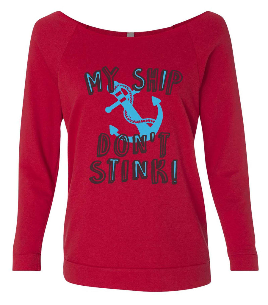 My Ship Don't Stink! 3/4 Sleeve Raw Edge French Terry Cut - Dolman Style Very Trendy Funny Shirt Small / Red