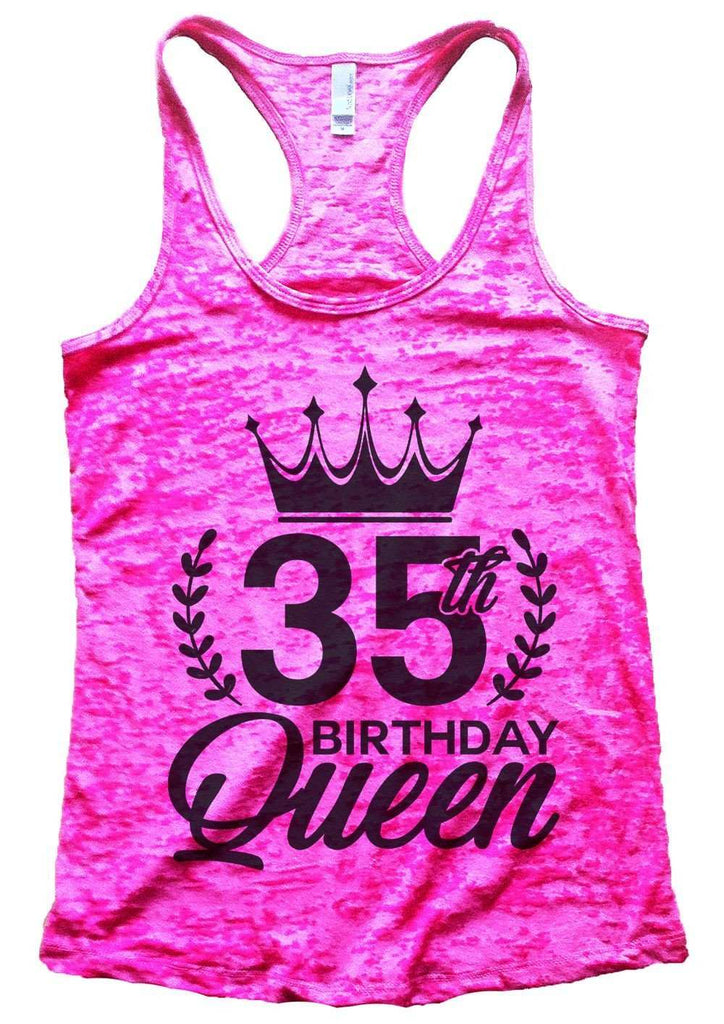 35th Birthday Queen Burnout Tank Top By Funny Threadz Funny Shirt Small / Shocking Pink