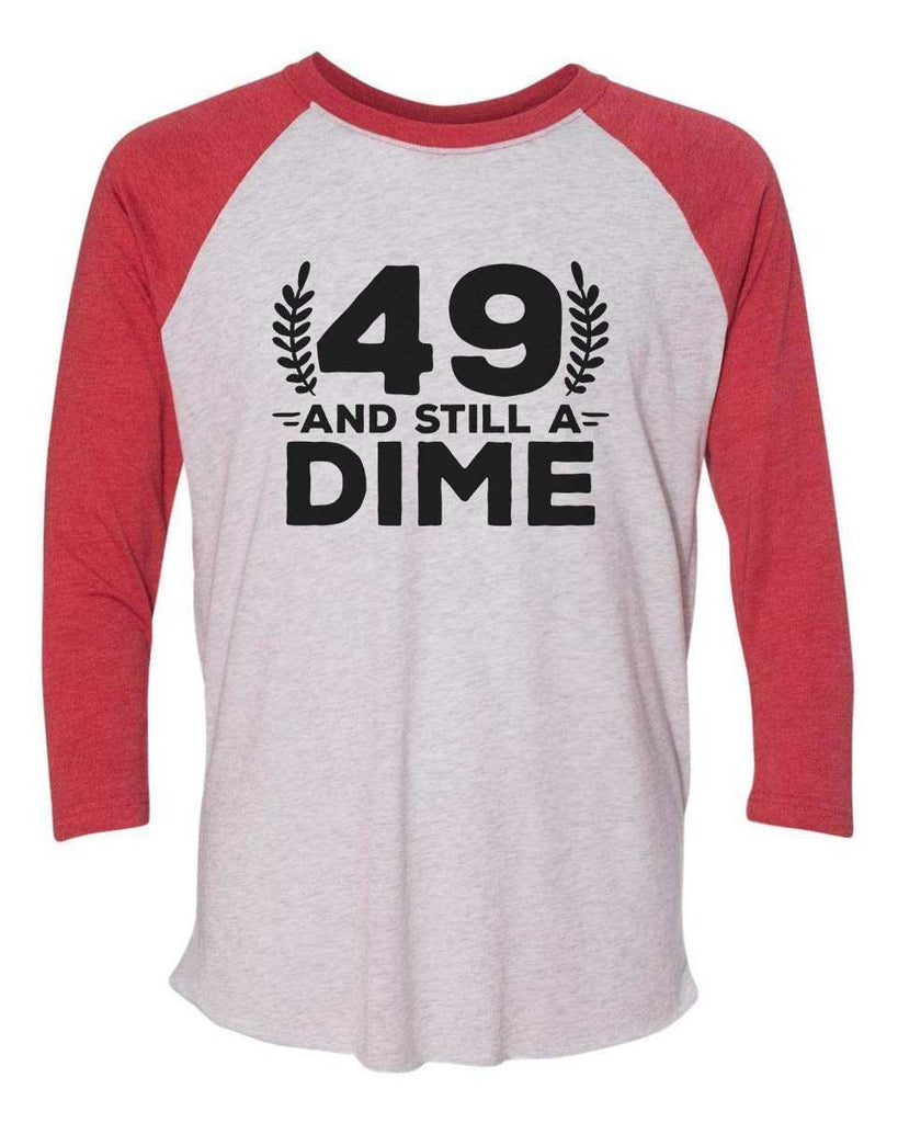 49 And Still A Dime - Raglan Baseball Tshirt- Unisex Sizing 3/4 Sleeve Funny Shirt X-Small / White/ Red Sleeve