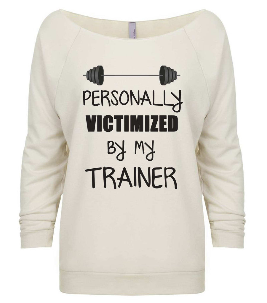 Personally Victimized By My Trainer 3/4 Sleeve Raw Edge French Terry Cut - Dolman Style Very Trendy Funny Shirt Small / Beige