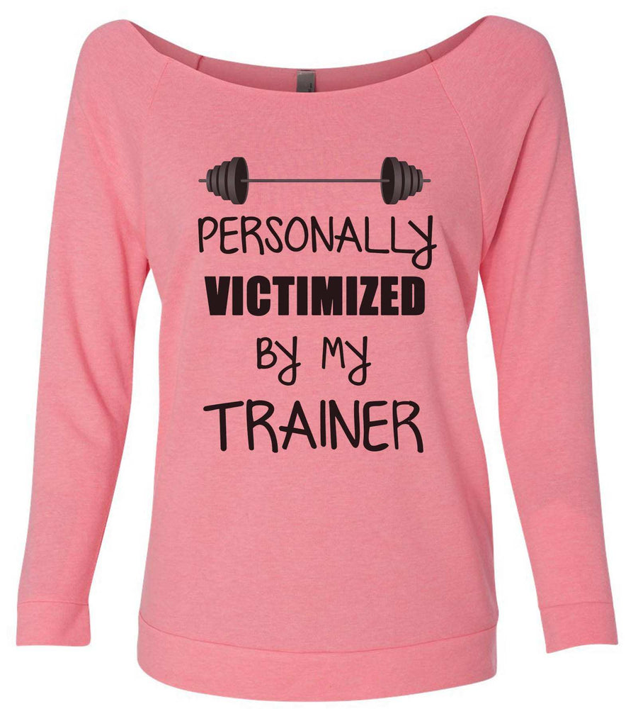 Personally Victimized By My Trainer 3/4 Sleeve Raw Edge French Terry Cut - Dolman Style Very Trendy Funny Shirt Small / Pink