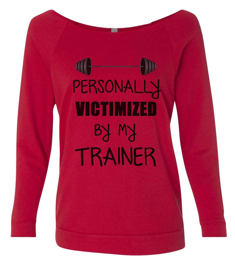 Personally Victimized By My Trainer 3/4 Sleeve Raw Edge French Terry Cut - Dolman Style Very Trendy Funny Shirt Small / Red