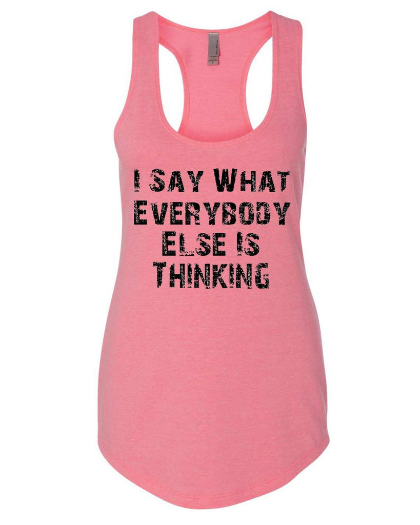 I Say What Everyone Else Is Thinking Womens Workout Tank Top Funny Shirt Small / Heather Pink