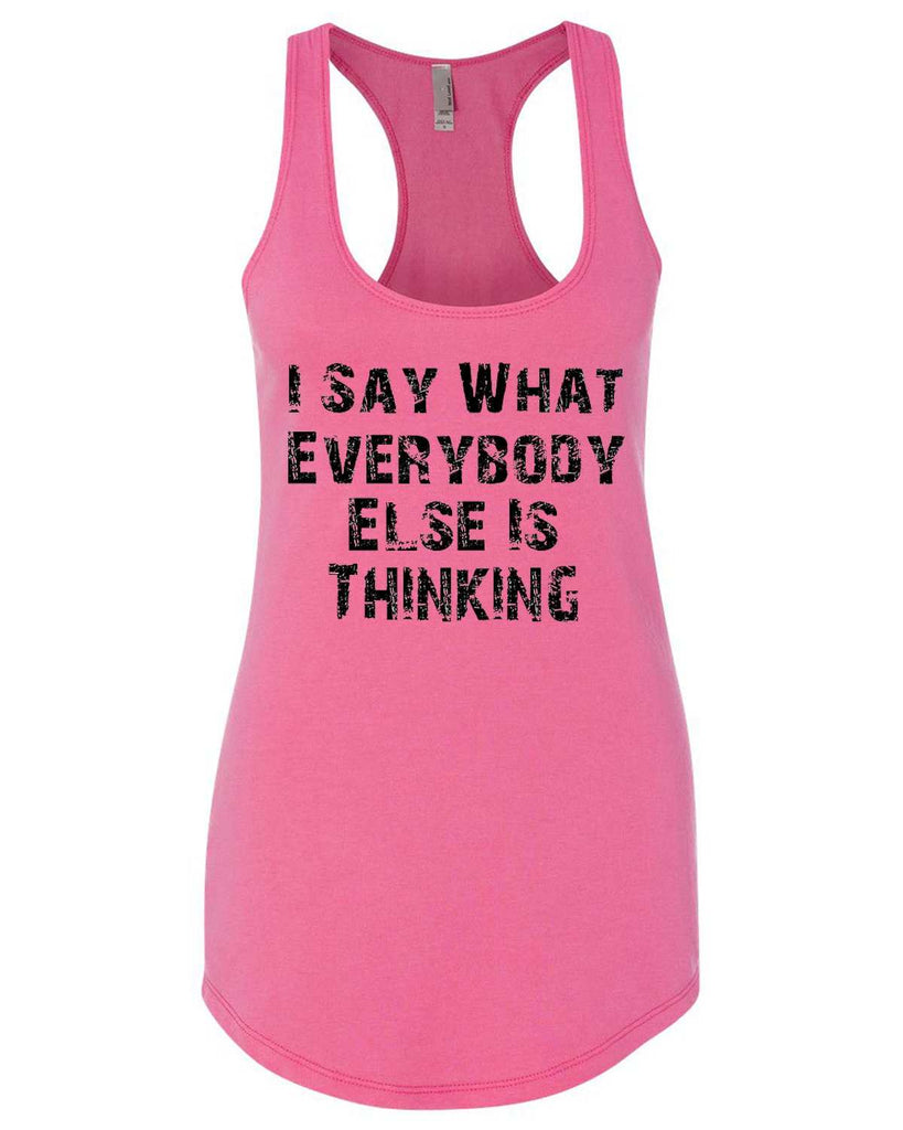 I Say What Everyone Else Is Thinking Womens Workout Tank Top Funny Shirt Small / Hot Pink