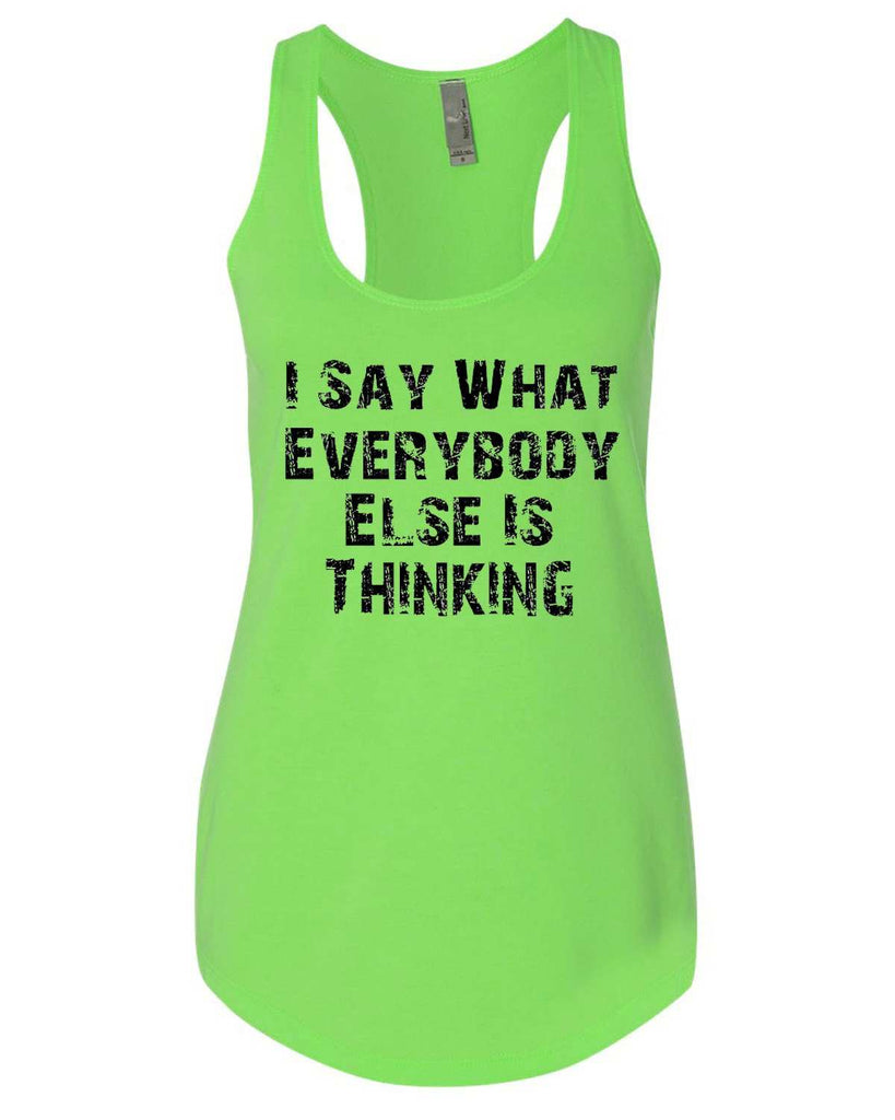 I Say What Everyone Else Is Thinking Womens Workout Tank Top Funny Shirt Small / Neon Green