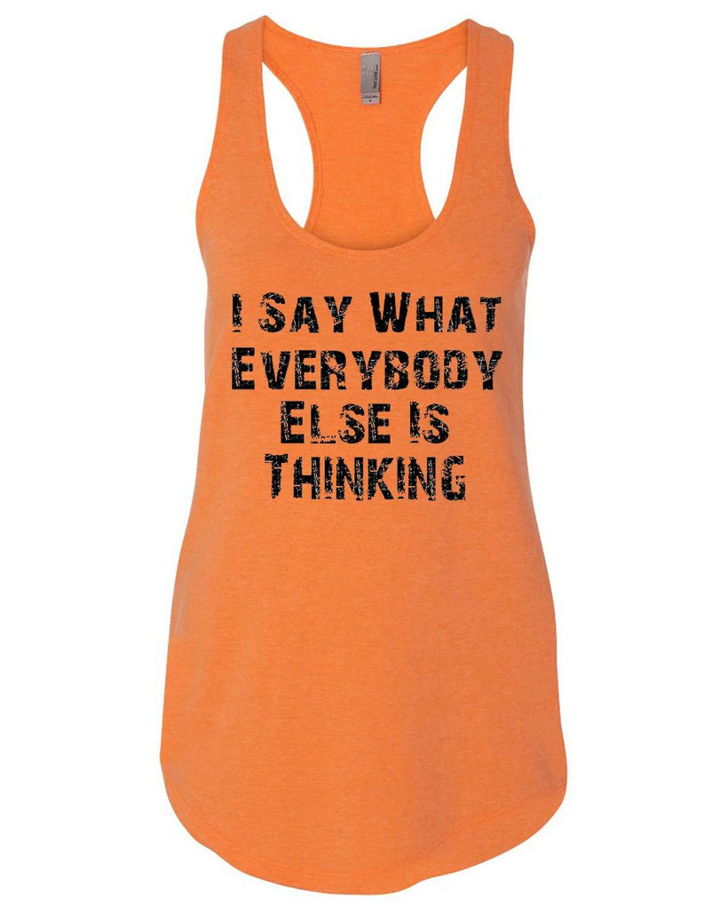 I Say What Everyone Else Is Thinking Womens Workout Tank Top Funny Shirt Small / Neon Orange